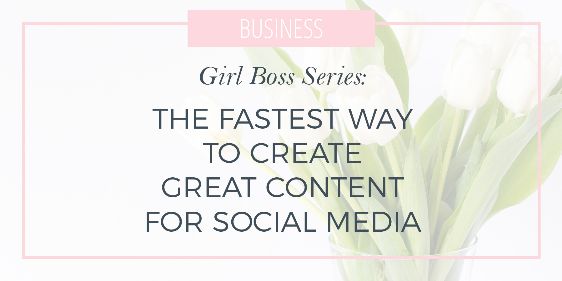 The Fastest Way to Create Great Content for Social Media